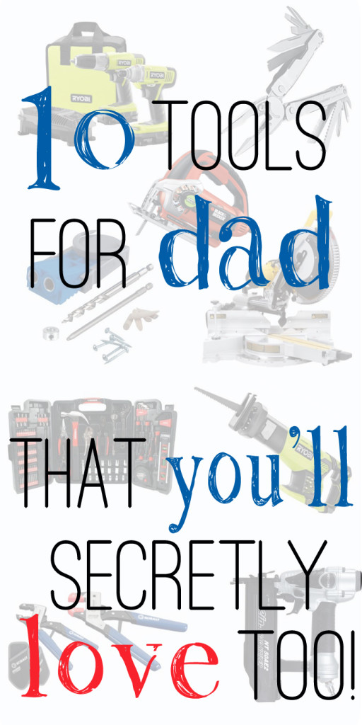 10 Tools for Dad that you'll secretly love too!
