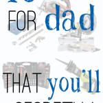 10 Tools for Dad – That You'll Secretly Love too
