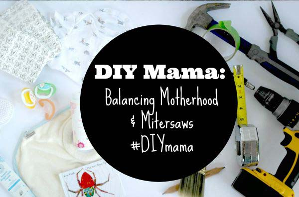 Tips for balancing motherhood and mitersaws.  #DIYmama